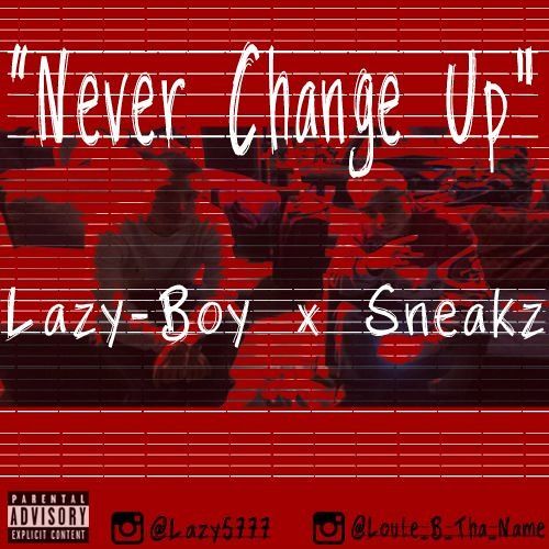 Lazy-Boy x Sneakz - Never Change Up [Thizzler.com]