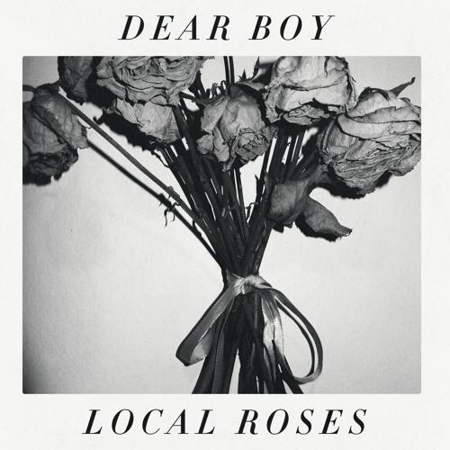 Dear Boy - Local Roses