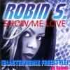 Robin s        -       Show Me Love (Blaster Remix Freestyle Dj Spawn)