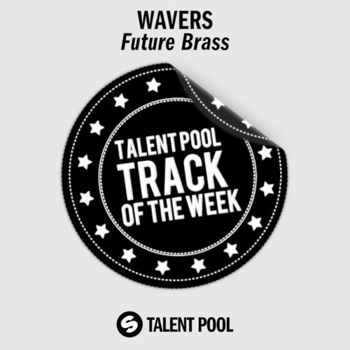 Wavers - Future Brass (Original Mix) [Talentpool Track Of The Week 52]