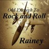 Rainey Haynes - Old Enough To Rock And Roll