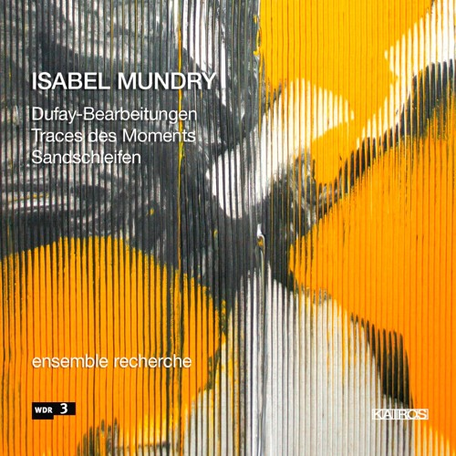 Isabel Mundry - Dufay-Bearbeitungen