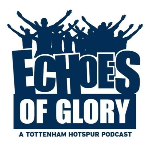 Echoes Of Glory S5E18 - Goodbye and thank you,  Dan - A Tottenham Hotspur Podcast