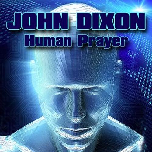 """JOHN DIXON  """"Human Prayer""""  12/2015"""