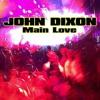 """JOHN DIXON """"Main Love""""  06/2014"""