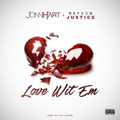 Jonn Hart x Rayven Justice - Love Wit Em (Prod. The Legion)