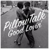 PillowTalk - Good Lovin'