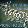 Fix You- Coldplay [DJ Mikro Tropical Remix] *Free Download*