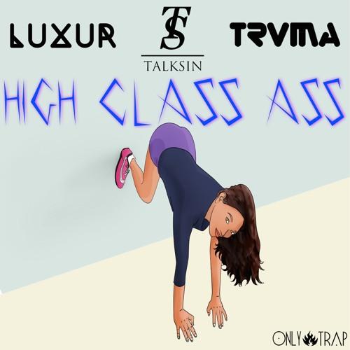 Luxur & Talksin feat. TRVMA - High Class A$$ (Original Mix)