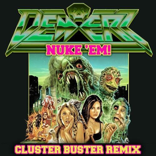 NUKE 'EM! (Cluster Buster Remix)