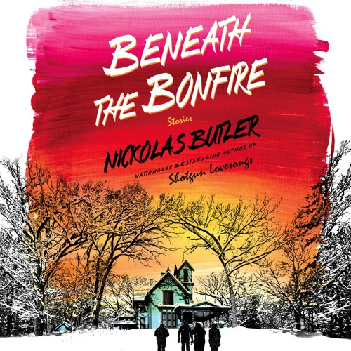 BENEATH THE BONFIRE By Nickolas Butler, Read By Holter Graham