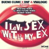 Lagu Original- Bueno Clinic x DNF & Vnalogic - I Love Sex With My Ex (TWISTERZ Remix) *OUT NOW*