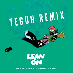 Major Lazer & DJ Snake - Lean On (Teguh Remix)