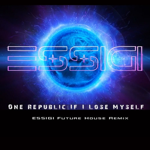 One Republic - If I Lose Myself (ESSIGI Future House Remix) [FREE DOWNLOAD]