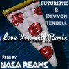 Love Yourself Ft Futuristic & Devvon Terrell (Nasa Reams Remix)