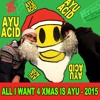 AYU ACID - ALL I WANT 4 XMAS IS AYU - LIVE JAM !! (download available!)