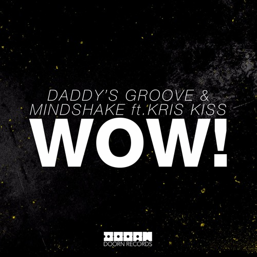Page 1 | DOORN Records Daddy's Groove & Mindshake Ft. Kris Kiss - WOW! (Available January 18). Topic published by DjMaverix in Releases (Music Floor).