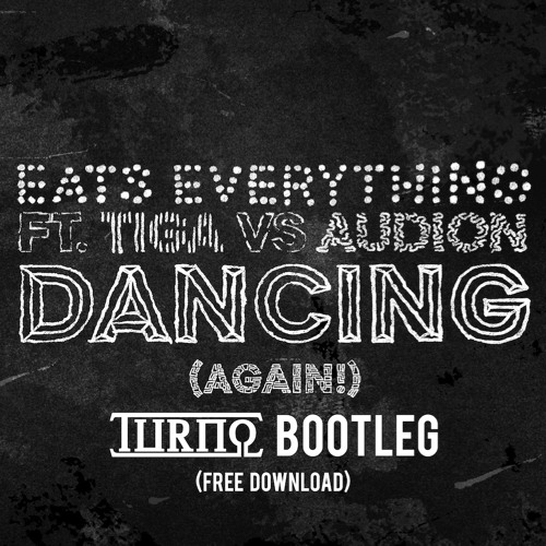 EATS EVERYTHING FT TIGA & AUDION - DANCING (TURNO BOOTLEG)FREE DOWNLOAD