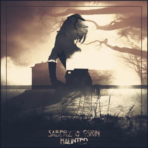 SaberZ & OSRIN - Haunted (Original Mix)