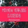 Mix New Year 2016 - [ Dj Diego B. ]