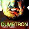 Dumbtron (Willie Evans Jr. & Paten Locke) - The Fat Russian