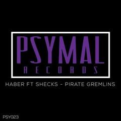 Haber Ft Shecks - Pirate Gremlins (Original Mix) [Psymal Records] OUT NOW!!!