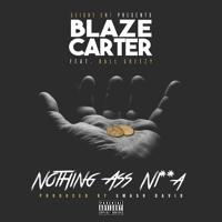 Nothing Ass Ni**a BLAZE CARTER FT BALL GREEZY