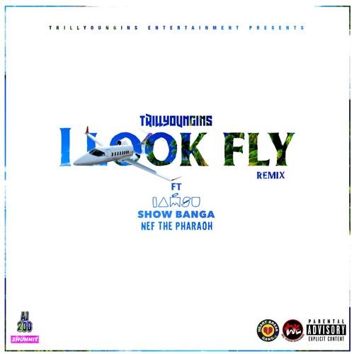 Trill Youngins - I Look Fly Remix Feat. IAMSU Show Banga & NefThePharaoh