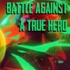 Battle Against A True Hero