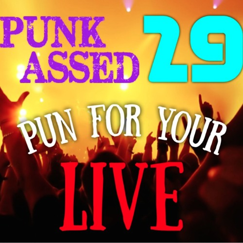 "Punk Assed #29: ""Pun For Your LIVE"""