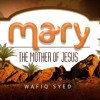 Mary - The Mother Of Jesus ( Quran Recitation By Wafiq Syed)