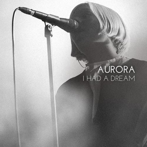 """AURORA - """"I Had A Dream"""""""