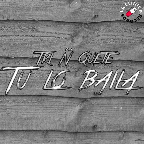 Tri Ñ Quete - Tu Lo Baila (Original Bass)
