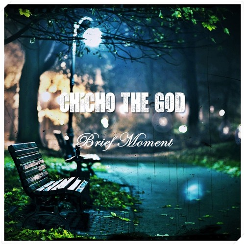 Chicho the God - Brief Moment