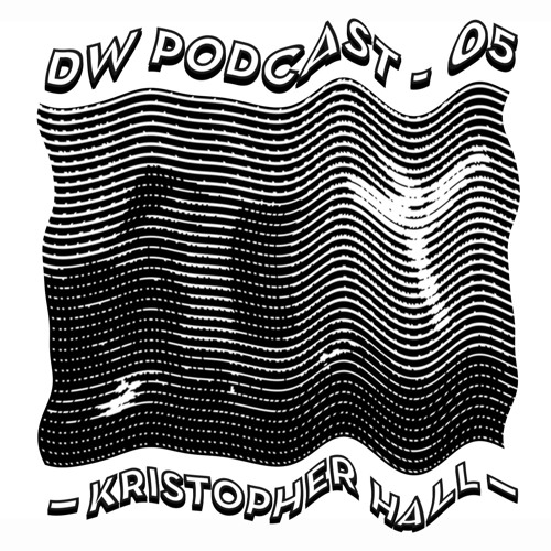 DW Podcast 05 - Kristopher Hall