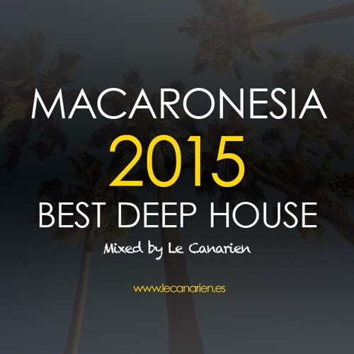 Macaronesia 2015 best deep house by le canarien by le for Best deep house music 2015