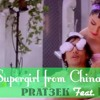 SUPERGIRL FROM CHINA - REMIX - PRAT3EK FT. DJ RAHUL (DEMO)