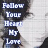 Follow Your Heart My Love by POET Victoria L. McColley