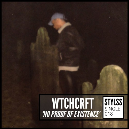 STYLSS Single 018: WTCHCRFT - NO PROOF OF EXISTENCE