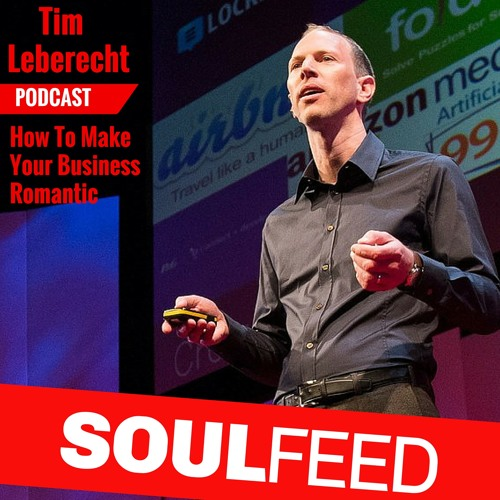 Tim Leberecht: How to make your business romantic