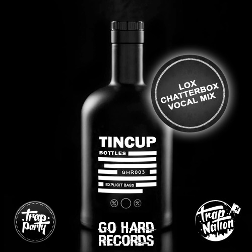 Tincup feat. Lox Chatterbox - Bottles (Lox Vocal Mix)