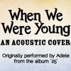 When We Were Young - Adele (from the album