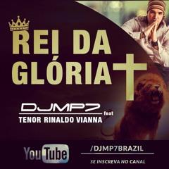 DJ MP7 - REI DA GLÓRIA feat Tenor Rinaldo Viana