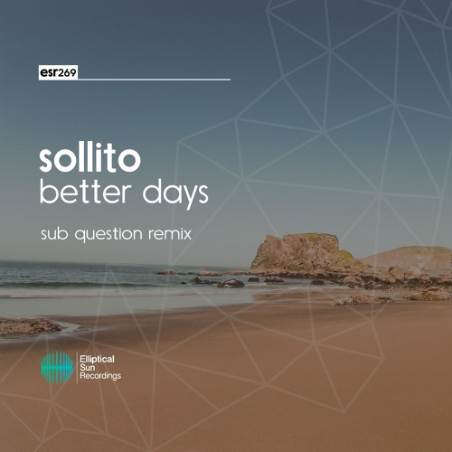 Sollito - Better Days (Sub Question Remix)