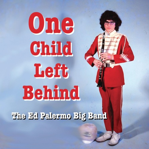 """The Ed Palermo Big Band, """"Dirty White Bucks"""" from 'One Child Left Behind' (out 1/22/16 on Cuneiform)"""