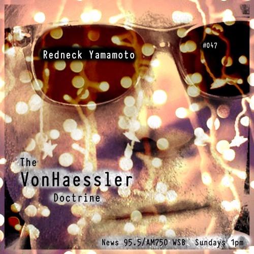 The VonHaessler Doctrine #047 - Redneck Yamamoto