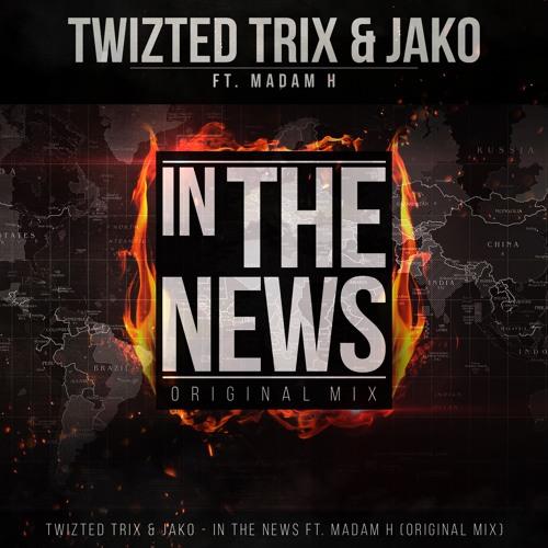 TWIZTED TRIX & Jako Ft. Madam H - In The News (Original Mix)