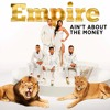 EMPIRE - Ain't About The Money (OFFICIAL AUDIO)