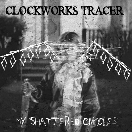 CLOCKWORKS TRACER「My Shattered Circles」