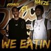 Joshroy Ft Hayze - We Eatin